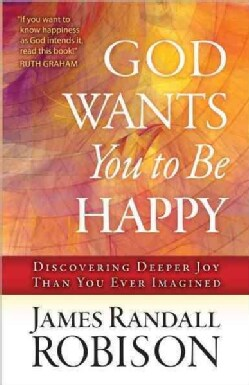 God Wants You to Be Happy: Discovering Deeper Joy Than You Ever Imagined (Paperback)