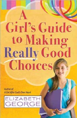 A Girl's Guide to Making Really Good Choices: A Tween's Journey With God (Paperback)