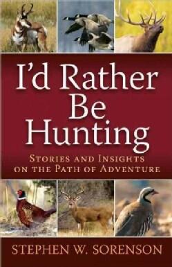 I'd Rather Be Hunting (Paperback)