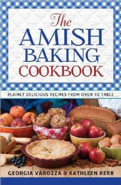 The Amish Baking Cookbook: Plainly Delicious Recipes from Oven to Table (Paperback)