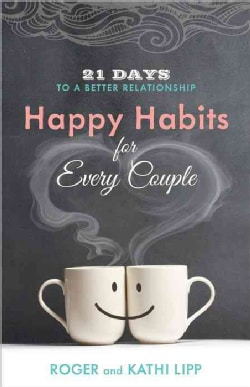 Happy Habits for Every Couple: 21 Days to a Better Relationship (Paperback)