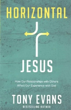 Horizontal Jesus: How Our Relationships With Others Affect Our Experience With God (Paperback)