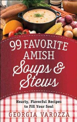99 Favorite Amish Soups & Stews: Hearty, Flavorful Recipes to Fill Your Soul (Paperback)