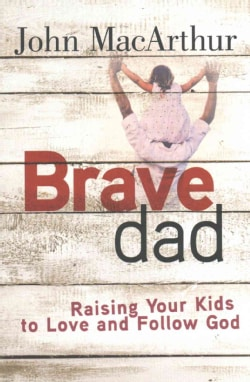 Brave Dad: Raising Your Kids to Love and Follow God (Paperback)