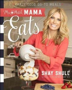Mix-and-match Mama Eats: Crazy Good Go-to Meals (Paperback)