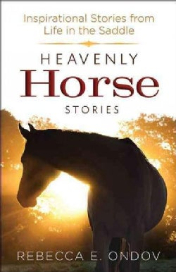 Heavenly Horse Stories: Inspirational Stories from Life in the Saddle (Paperback)