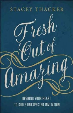 Fresh Out of Amazing: Opening Your Heart to God's Unexpected Invitation (Paperback)