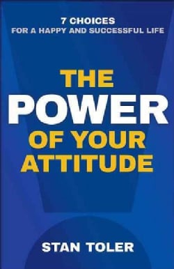 The Power of Your Attitude: 7 Choices for a Happy and Successful Life (Paperback)