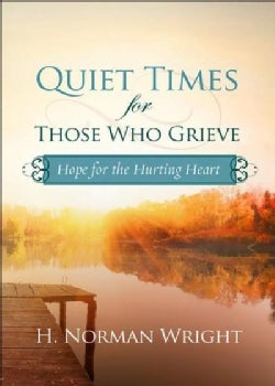 Quiet Times for Those Who Grieve: and Healing for Your Heart (Paperback)