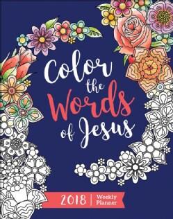 Color the Words of Jesus 2018 Weekly Planner (Calendar)