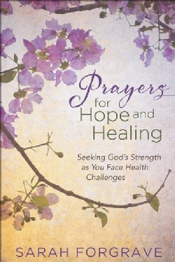 Prayers for Hope and Healing: Seeking God's Strength As You Face Health Challenges (Hardcover)