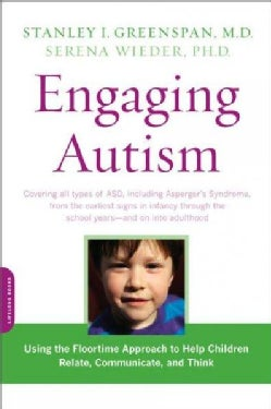 Engaging Autism: Using the Floortime Approach to Help Children Relate, Communicate, and Think (Paperback)