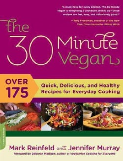 The 30 Minute Vegan: Over 175 Quick, Delicious, and Healthy Recipes for Everyday Cooking (Paperback)