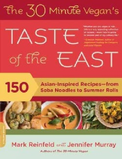 The 30-minute Vegan's Taste of the East: 150 Asian-Inspired Recipes--from Soba Noodles to Summer Rolls (Paperback)