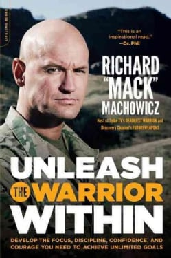 Unleash the Warrior Within: Develop the Focus, Discipline, Confidence, and Courage You Need to Achieve Unlimited ... (Paperback)