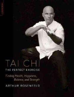 Tai Chi the Perfect Exercise: Finding Health, Happiness, Balance, and Strength (Paperback)