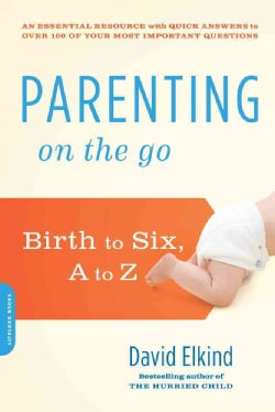 Parenting on the Go: Birth to Six, A to Z (Paperback)
