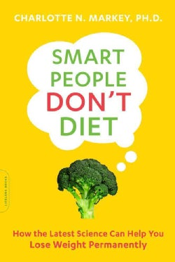 Smart People Don't Diet: How the Latest Science Can Help You Lose Weight Permanently (Paperback)