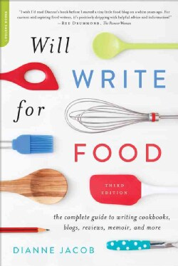 Will Write for Food: The Complete Guide to Writing Cookbooks, Blogs, Memoirs, Recipes, and More (Paperback)