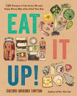 Eat It Up!: 150 Recipes to Use Every Bit and Enjoy Every Bite of the Food You Buy (Paperback)