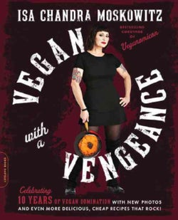 Vegan With a Vengeance: Over 150 Delicious, Cheap, Animal-free Recipes That Rock (Paperback)
