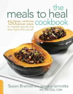 The Meals to Heal Cookbook: 150 Easy, Nutritionally Balanced Recipes to Nourish You During Your Fight With Cancer (Paperback)
