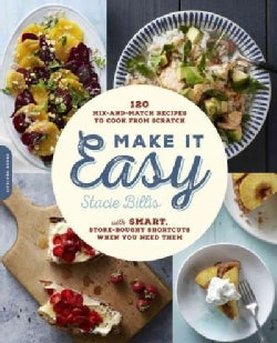 Make It Easy: 120 Mix-and-Match Recipes to Cook from Scratch With Smart Store-Bought Shortcuts When You Need Them (Paperback)