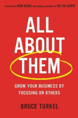 All About Them: Grow Your Business by Focusing on Others (Hardcover)