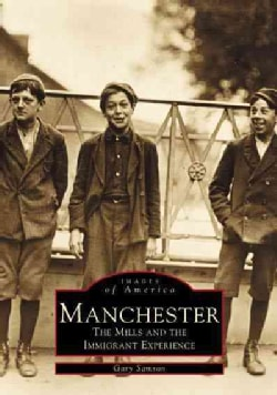 Manchester: The Mills and The Immigrant Experience (Paperback)