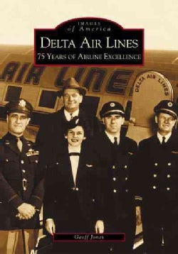 Delta Air Lines: 75 Years of Airline Excellence (Paperback)