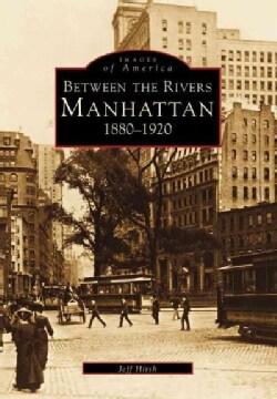 Between the Rivers: Manhattan 1880-1920 (Paperback)