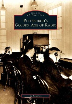 Pittsburgh's Golden Age of Radio (Paperback)