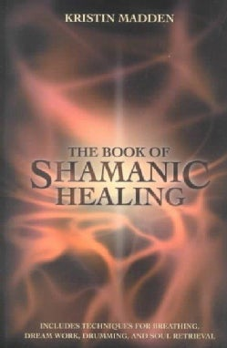 The Book of Shamanic Healing (Paperback)