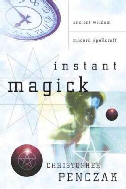 Instant Magick: Ancient Wisdom, Modern Spellcraft (Paperback)