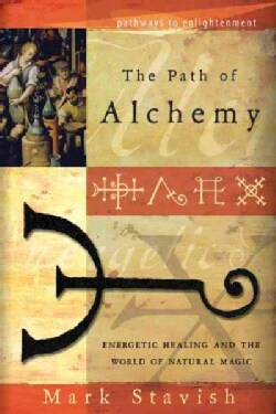 The Path of Alchemy: Energetic Healing and the World of Natural Magic (Paperback)