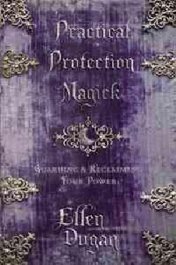Practical Protection Magick: Guarding & Reclaiming Your Power (Paperback)