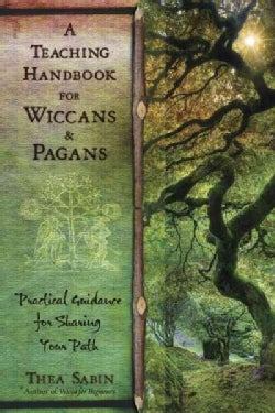 A Teaching Handbook for Wiccans & Pagans: Practical Guidance for Sharing Your Path (Paperback)