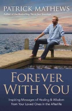 Forever With You: Inspiring Messages of Healing & Wisdom from Your Loved Ones in the Afterlife (Paperback)