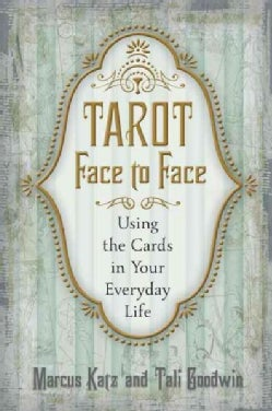 Tarot Face to Face: Using the Cards in Your Everyday Life (Paperback)