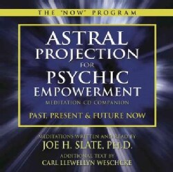 Astral Projection for Psychic Empowerment: Meditation CD Companion: Past, Present & Future Now