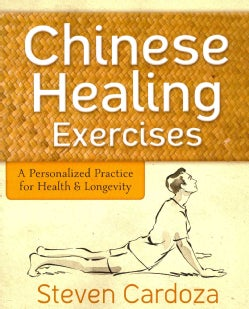 Chinese Healing Exercises: A Personalized Practice for Health & Longevity (Paperback)