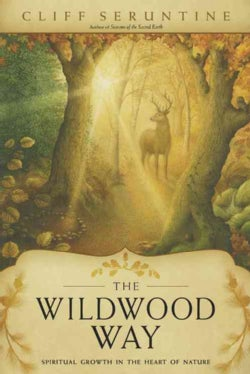 The Wildwood Way: Spiritual Growth in the Heart of Nature (Paperback)