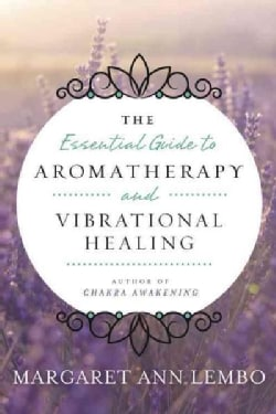 The Essential Guide to Aromatherapy and Vibrational Healing (Paperback)
