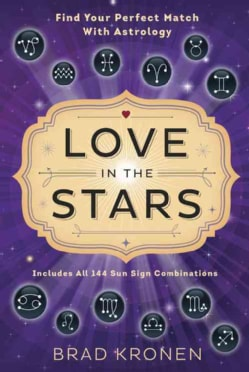 Love in the Stars: Find Your Perfect Match With Astrology: Includes All 144 Sun Sign Combinations (Paperback)