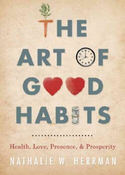 The Art of Good Habits: Health, Love, Presence, and Prosperity (Paperback)