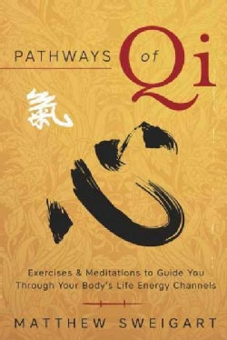 Pathways of Qi: Exercises & Meditations to Guide You Through Your Body's Life Energy Channels (Paperback)