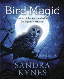 Bird Magic: Wisdom of the Ancient Goddess for Pagans & Wiccans (Paperback)