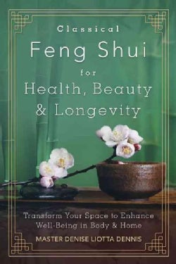 Classical Feng Shui for Health, Beauty & Longevity: Transform Your Space to Enhance Well-Being in Body & Home (Paperback)