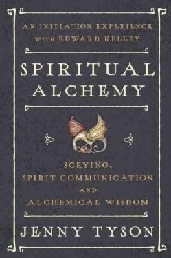 Spiritual Alchemy: Scrying, Spirit Communication, and Alchemical Wisdom (Paperback)