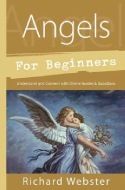 Angels for Beginners: Understand & Connect with Divine Guides & Guardians (Paperback)